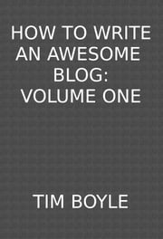 How to Write an Awesome Blog ebook by Tim Boyle