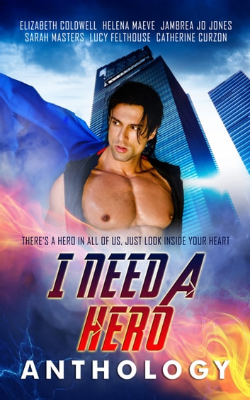 I Need a Hero ebook by Elizabeth Coldwell,Catherine  Curzon,Lucy Felthouse
