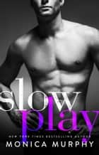 Slow Play ebook by Monica Murphy