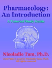 Pharmacology: An Introduction: A Tutorial Study Guide ebook by Nicoladie Tam, Ph.D.