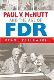 Paul V. McNutt and the Age of FDR ebook by Dean J. Kotlowski