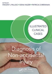 Diagnosis of Non-accidental Injury: Illustrated Clinical Cases ebook by Palusci, Vincent J.