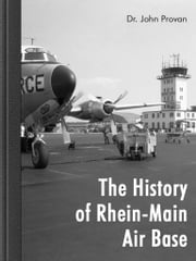 The History of Rhein-Main Air Base ebook by John Provan