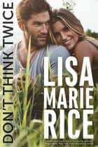 Don't Think Twice ebook by Lisa Marie Rice