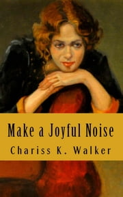 Make a Joyful Noise - Searching for a Spiritual Path in a Material World ebook by Chariss K. Walker