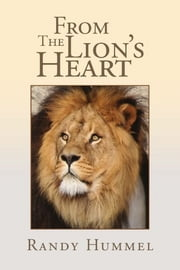 From The Lion's Heart ebook by Randy Hummel