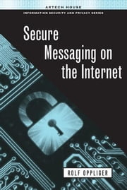 Secure Messaging on the Internet ebook by Oppliger, Rolf