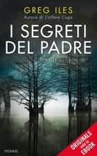 I segreti del padre ebook by Greg Iles