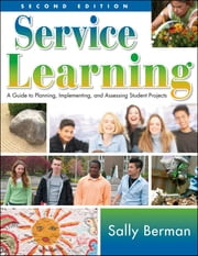Service Learning - A Guide to Planning, Implementing, and Assessing Student Projects ebook by Sally Berman