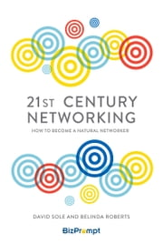 21st Century Networking - How to Become a Natural Networker ebook by David Sole,Belinda Roberts