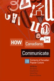 How Canadians Communicate III: Contexts of Canadian Popular Culture ebook by Bart Beaty,Derek Briton,Gloria Filax,Rebecca Sullivan