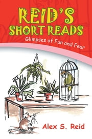 REID'S SHORT READ'S - Glimpses of Fun and Fear ebook by Alex S. Reid