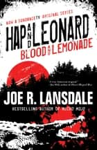 Hap and Leonard: Blood and Lemonade ebook by Joe  R. Lansdale
