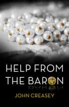 Help From The Baron: (Writing as Anthony Morton) ebook by John Creasey