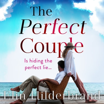 The Perfect Couple - Are they hiding the perfect lie? A deliciously suspenseful read for summer 2019 audiobook by Elin Hilderbrand