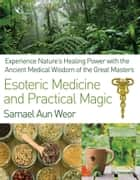 Esoteric Medicine and Practical Magic ebook by Samael Aun Weor