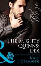 The Mighty Quinns: Dex (Mills & Boon Blaze) (The Mighty Quinns, Book 23) ebook by Kate Hoffmann