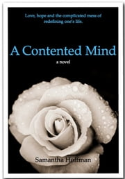 A Contented Mind - Love, Hope and the Complicated Mess of Redefining One's Life ebook by Samantha Hoffman