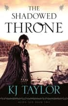 The Shadowed Throne ebook by K J Taylor