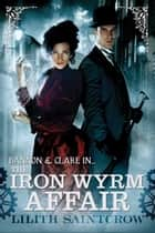 The Iron Wyrm Affair - Bannon and Clare: Book One 電子書 by Lilith Saintcrow