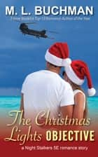 The Christmas Lights Objective ebook by M. L. Buchman