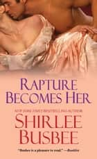 Rapture Becomes Her ebook by Shirlee Busbee