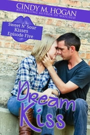 Dream Kiss (Sweet N' Sour Kisses: Episode 5) ebook by Cindy M. Hogan