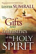 Gifts And Ministries Of The Holy Spirit ebook by Lester Sumrall