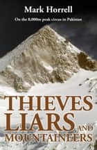 Thieves, Liars and Mountaineers - On the 8,000m peak circus in Pakistan ebook by Mark Horrell