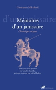 Mémoires d'un janissaire - Chronique turque ebook by Constantin Mihailovic,Charles Zaremba,Michel Balivet