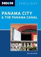 Moon Spotlight Panama City & the Panama Canal ebook by William Friar