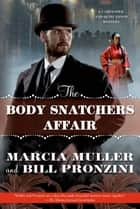 The Body Snatchers Affair - A Carpenter and Quincannon Mystery ebook by Marcia Muller, Bill Pronzini