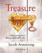 Treasure Daily Readings - A Four-Week Study on Faith and Money ebook by Jacob Armstrong