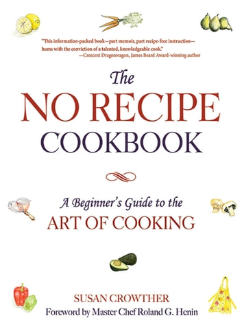 The No Recipe Cookbook - A Beginner's Guide to the Art of Cooking ebook by Susan Crowther