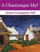 A Chautauqua Idyl ebook by Grace Livingston Hill
