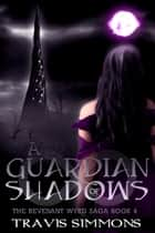 A Guardian of Shadows ebook by Travis Simmons