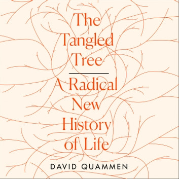 The Tangled Tree: A Radical New History of Life audiobook by David Quammen