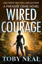 Wired Courage - Paradise Crime Series, #9 ebook by Toby Neal