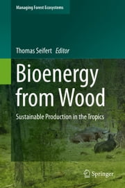 Bioenergy from Wood - Sustainable Production in the Tropics ebook by Thomas Seifert