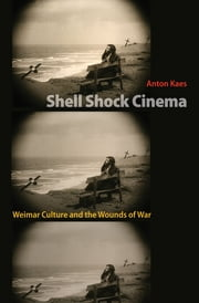 Shell Shock Cinema - Weimar Culture and the Wounds of War ebook by Anton Kaes