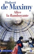 Alice, la flamboyante ebook by Hubert de MAXIMY