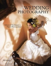 Wedding Photography: Advanced Techniques for Digital Photographers ebook by Hurter, Bill