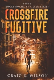 Crossfire Fugitive ebook by Craig S. Wilson