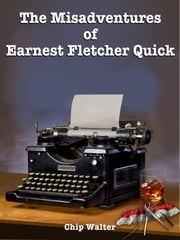 The Misadventures of Ernest Fletcher Quick-Episode One - (Episode One) ebook by Chip Walter,E.F. Quick