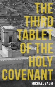 The Third Tablet of the Holy Covenant ebook by Michael Baum