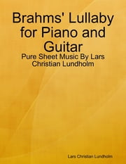 Brahms' Lullaby for Piano and Guitar - Pure Sheet Music By Lars Christian Lundholm ebook by Lars Christian Lundholm