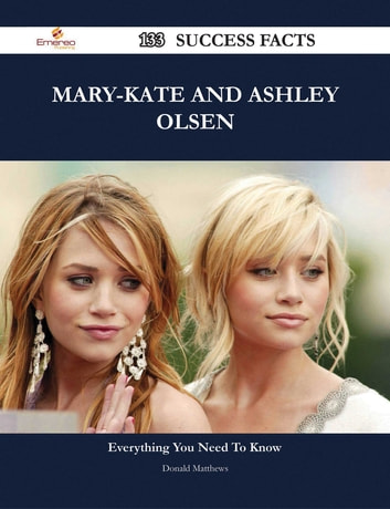 Mary-Kate and Ashley Olsen 133 Success Facts - Everything you need to know about Mary-Kate and Ashley Olsen ebook by Donald Matthews