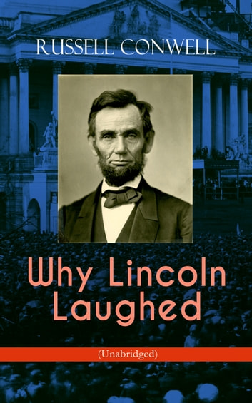 Why Lincoln Laughed (Unabridged) ebook by Russell Conwell