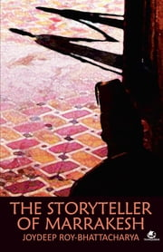 STORYTELLER OF MARRAKESH ebook by ROY BHATTACHARYA JOYDEEP