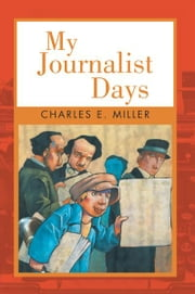 My Journalist Days ebook by Charles E. Miller